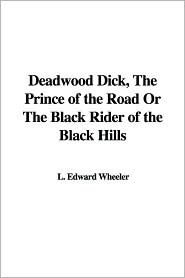 Deadwood Dick, the Prince of the Road or the Black Rider of the Black Hills