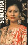 Sumatra: Island of Adventure