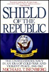 Shield of the Republic: The United States Navy in an Era of Cold War and Violent Peace