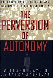 The Perversion Of Autonomy by Willard Gaylin