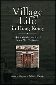 Village Life in Hong Kong: Politics, Gender, and Ritual in the New Territories