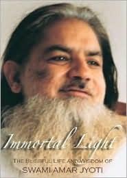 Immortal Light: The Blissful Life and Wisdom of Swami Amar Jyoti