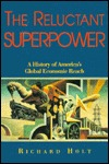 The Reluctant Superpower: A History of America's Global Economic Reach