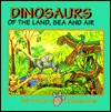 Dinosaurs Of The Land, Sea, And Air