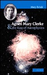 Agnes Mary Clerke and the Rise of Astrophysics by Mary Brück