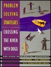 Problem Solving Strategies: Crossing the River With Dogs and Other Mathematical Adventures