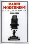 Radio Modernism: Literature, Ethics, and the BBC, 1922 1938