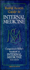 "Rapid Access Guide to Internal Medicine: Companion to Kelley's ""Textbook of Internal Medicine, Third Edition"""