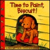 Time to Paint, Biscuit! by Alyssa Satin Capucilli