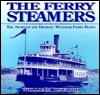 The Ferry Steamers: The Story of the Detroit-Windsor Ferry Boats