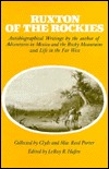 Ruxton of the Rockies: Autobiographical Writings by the author of Adventures in Mexico and the Rocky Mountains and Life in the Far West