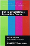 Due to Circumstances Beyond Our Control. . . by Fred W. Friendly