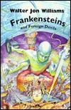 Frankensteins and Foreign Devils by Walter Jon Williams