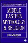 The Encyclopaedia Of Middle Eastern Mythology And Religion