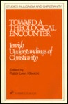 Toward a Theological Encounter: Jewish Understanding of Christianity