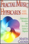 Fractal Music, Hypercards & More Mathematical Recreations from Scientific American Magazine