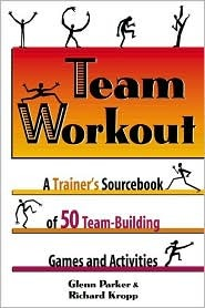 Team Workout: A Trainer's Sourcebook of 50 Team Building Activities