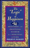 The Logic of Happiness: Proverbs and Practical Wisdom for Spiritual Living