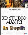 3D Studio MAX R3 In Depth: Take Your MAX Skills to the Professional Level