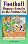 Football: Mysteries Revealed for the Feminine Fan: Understanding and Enjoying the Game