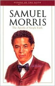 Samuel Morris: The Apostle of Simple Faith (Heroes of the Faith)