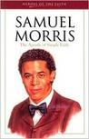 Samuel Morris: The Apostle of Simple Faith (Heroes of the Faith)