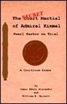 The Secret Court Martial of Admiral Kimmel: Pearl Harbor Revisited
