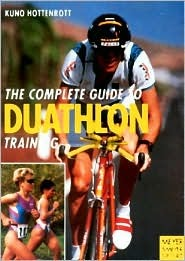 The Complete Guide To Duathlon Training: Intelligently, Effectively, Successfully
