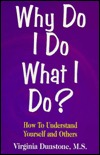 Why Do I Do What I Do?: How to Understand Yourself And Others