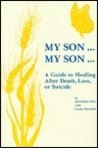 My Son... My Son: A Guide to Healing After Death, Loss or Suicide
