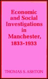 Economic and Social Investigations in Manchester, 1833-1933: A Centenary History of the Manchester Statistical Society