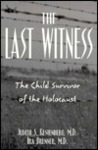 Last Witness: The Child Survivor of the Holocaust