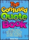 The Confused Quote Book: 395 Slips, Misses, and Errors Spoken by the High, the Mighty, and Other Celebrities!