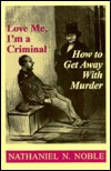 Love Me, I'm a Criminal: How to Get Away with Murder