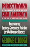 Perestroika For America: Restructuring U. S. Business Government Relations For Competitiveness In The World Economy
