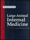 Large Animal Internal Medicine: Diseases of Horses, Cattle, Sheep, and Goats