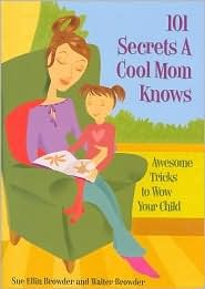 101 Secrets a Cool Mom Knows: Awesome Tricks to Wow Your Child