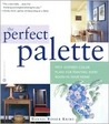 The Perfect Palette: Fifty Inspired Color Plans for Painting Every Roomin Your Home