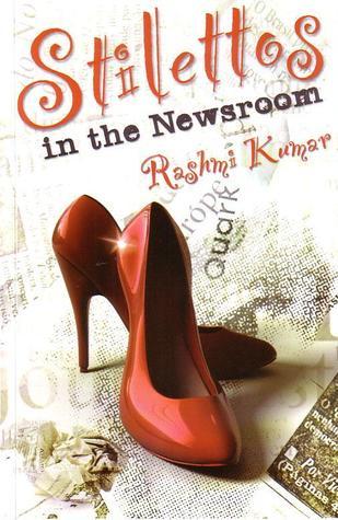 Stilettos in the Newsroom by Rashmi Kumar