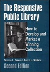 The Responsive Public Library: How to Develop and Market a Winning Collection