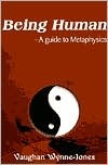 Being Human--A Guide to Metaphysics by Vaughan Wynne-Jones