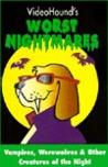 Videohound's Worst Nightmares: Vampires, Werewolves & Other Creatures Of The Night