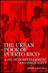 The Urban Poor of Puerto Rico by Helen I. Safa