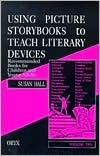 Using Picture Storybooks to Teach Literary Devices: Recommended Books for Children and Young Adults Volume Two