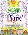 Seasons of Praise: A 52 Week Worship Celebration for the Entire Family