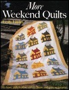 More Weekend Quilts: 19 Classic Quilts to Make with Shortcuts and Quick Techniques