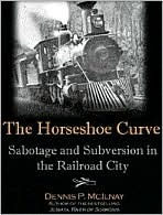 The Horseshoe Curve: Sabotage and Subversion in the Railroad City