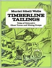 Timberline Tailings: Tales Of Colorado Ghost Towns And Mining Camps