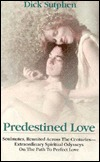 Predestined Love: Soulmates, Reunited Across the Centuries--Extraordinary Spiritual Odysseys on the Path to Perfect Love