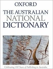 The Australian National Dictionary: A Dictionary of Australianisms on Historical Principles